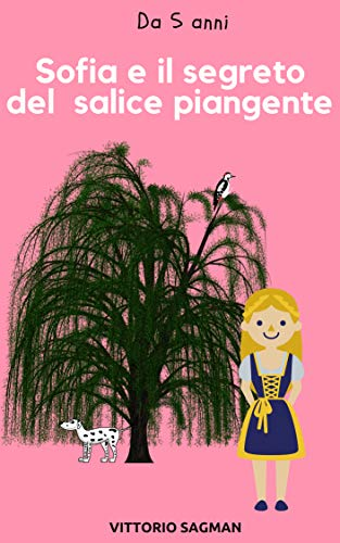 SOFIA E IL SEGRETO DEL SALICE PIANGENTE: Storia da leggere per bambini da 5 anni (Italian Edition)