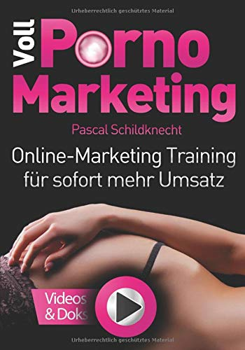 Voll Porno Marketing: Online Marketing Training für sofort mehr Umsatz