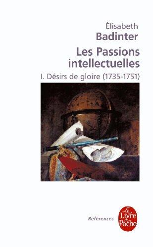 Désirs de gloire (Les Passions intellectuelles, Tome 1)