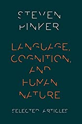 Language, Cognition, and Human Nature by Steven Pinker (2015-10-29)