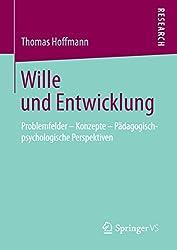 Wille und Entwicklung: Problemfelder – Konzepte – Pädagogisch-psychologische Perspektiven (German Edition)