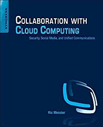 [(Collaboration with Cloud Computing : Security, Social Media, and Unified Communications)] [By (author) Ric Messier] published on (June, 2014)