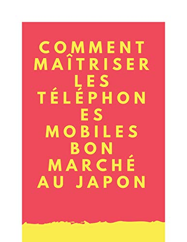 Couverture du livre Comment maîtriser les téléphones mobiles bon marché au Japon: Japan's commitment Basic books to master mobile phones