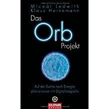 Das Orb Projekt: Auf der Suche nach Energiephänomenen mit Digitalfotografie
