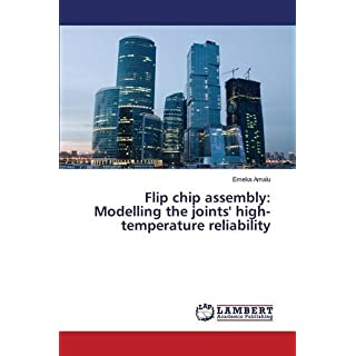 Flip chip assembly: Modelling the joints' high-temperature reliability