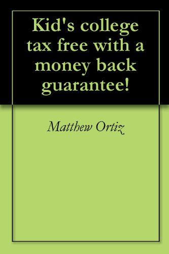 kids-college-tax-free-with-a-money-back-guarantee-english-edition