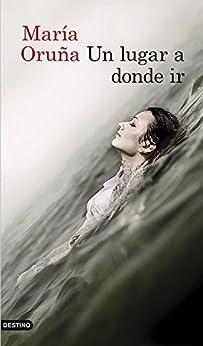 Un lugar a donde ir (volumen independiente) (Spanish Edition) by [Oruña, María]