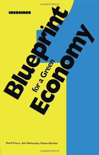 Blueprint for a Green Economy: Written by David W. Pearce, 1989 Edition, (1st Paperback Edition) Publisher: Routledge [Paperback]