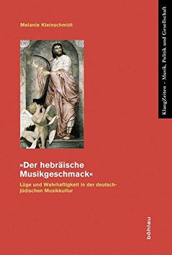 """""""Der hebräische Musikgeschmack"""": Lüge und Wahrhaftigkeit in der deutsch-jüdischen Musikkultur (KlangZeiten, Band 12)"""