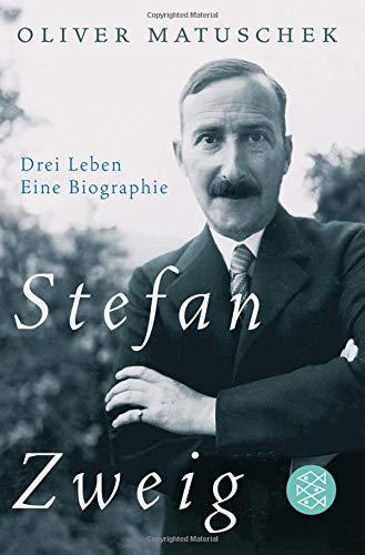 Stefan Zweig: Drei Leben - Eine Biographie -