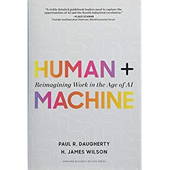 Human + Machine : Reimagining Work in the Age of AI