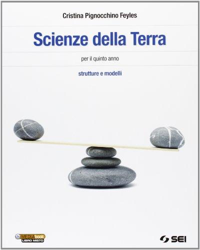 Scienze della terra. Strutture e modelli. Per il trienno delle Scuole superiori