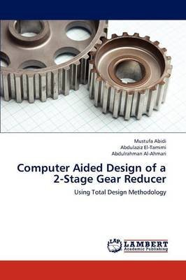 [(Computer Aided Design of a 2-Stage Gear Reducer)] [By (author) Mustufa Abidi ] published on (July, 2012) (Reducer 2)