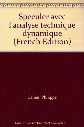 Spéculer avec l'analyse technique dynamique par Philippe Cahen