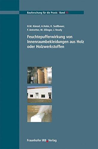 Feuchtepufferwirkung von Innenraumbekleidungen aus Holz oder Holzwerkstoffen. (Bauforschung für die Praxis)