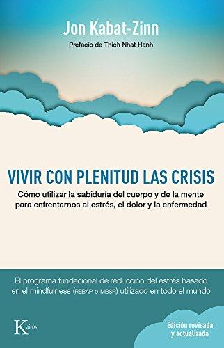 Vivir con plenitud las crisis (Psicología) por Jon Kabat-Zinn
