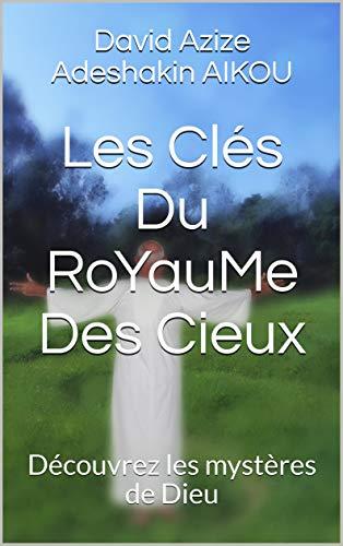 Couverture du livre Les Clés Du RoYauMe Des Cieux: Découvrez les mystères de Dieu