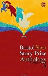 Bristol Short Story Prize Anthology: v. 3
