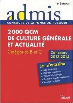 2000 QCM de culture générale et actualité - Entrainements - Catégories B et C - Concours 2013-2014 de Annie Lachaud,Mireille Mérignat,Lionel Lavergne ( 15 avril 2013 )