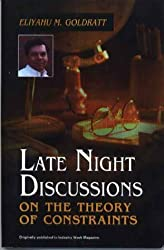 Late Night Discussions on the Theory of Constraints by Eliyahu M Goldratt (1998-01-01)