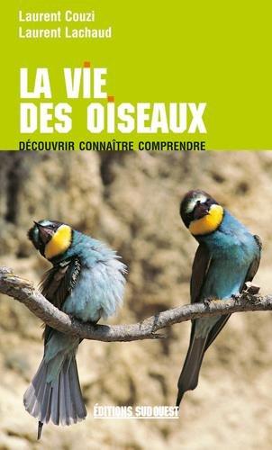 Le vie des oiseaux : Découvrir, connaître, comprendre