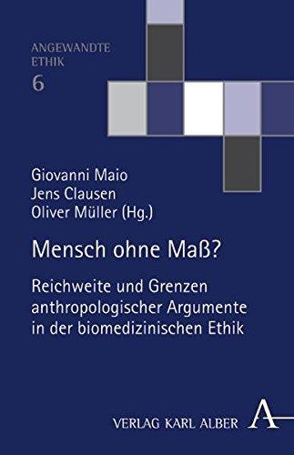 Mensch ohne Maß?: Reichweite und Grenzen anthropologischer Argumente in der biomedizinischen Ethik (Angewandte Ethik)