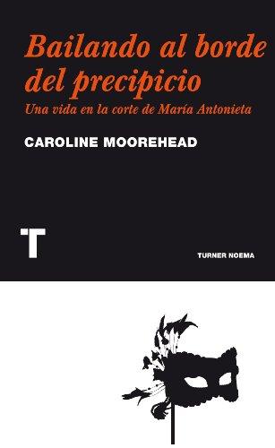 Bailando al borde del precipicio: Una vida en la corte de María Antonieta (Noema)