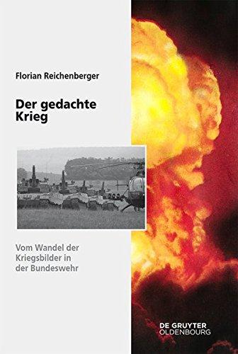 Der gedachte Krieg: Vom Wandel der Kriegsbilder in der Bundeswehr (Sicherheitspolitik und Streitkräfte der Bundesrepublik Deutschland)