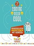 Programmiere witzige Animationen mit Scratch: Coding megacool (2). Einstieg ins Programmieren lernen für Kinder