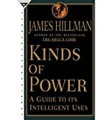 [(Kinds of Power: A Guide to Its Intelligent Uses )] [Author: James Hillman] [Feb-1997]