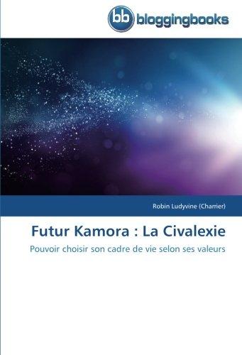 Futur Kamora : La Civalexie: Pouvoir choisir son cadre de vie selon ses valeurs (Omn.Bloggingboo) par Robin Ludyvine (Charrier)