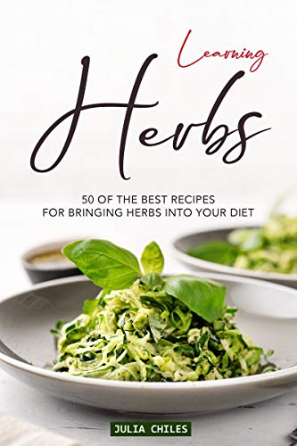 Learning Herbs: 50 of The Best Recipes for Bringing Herbs into Your Diet (English Edition) -