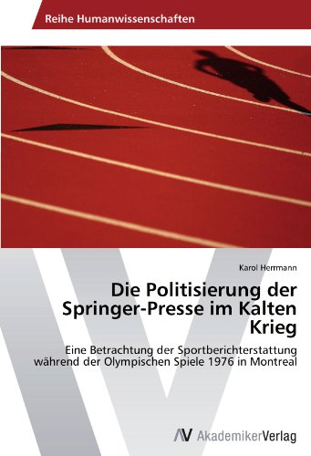 Die Politisierung der Springer-Presse im Kalten Krieg: Eine Betrachtung der Sportberichterstattung während der Olympischen Spiele 1976 in Montreal