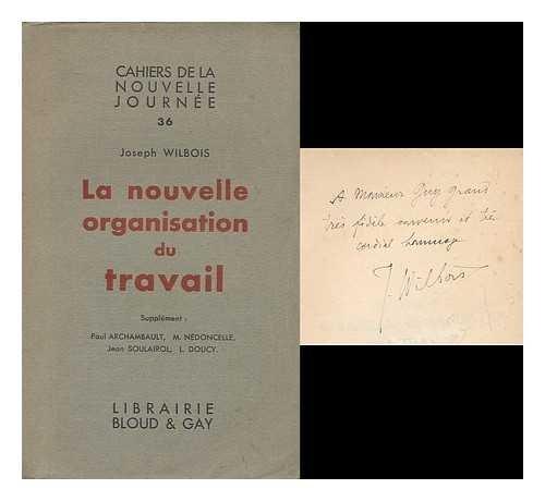 La nouvelle organisation du travail : et supplement/Joseph Wilbois ; et Supplement: P. Archambault, M. Nedoncelle, J. Soulairol, L. Douc
