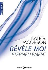 Révèle-moi, tome 2 : Éternellement par Kate B. Jacobson