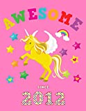 Awesome Since 2012: Unicorn Blank Hand Writing Calligraphy Notebook Paper | Magical Pink Cover for Girls Born this Year | Kids Practice Alphabet ... Book for Children in Preschool K-1 K-2 K-3