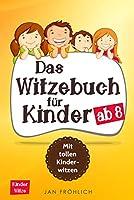 Das Witzebuch für Kinder ab 8 Jahren: Die Witzesammlung mit über 400 Kinderwitzen und Scherzfragen: witziger...