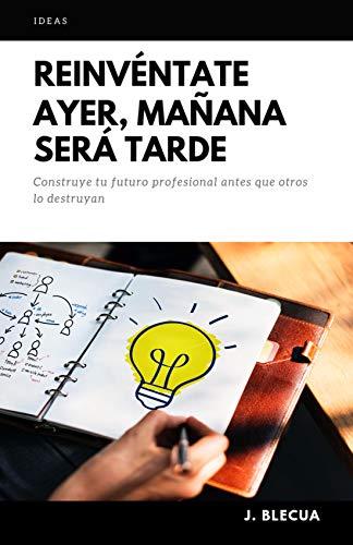Reinvéntate ayer, mañana será tarde eBook: J. Blecua: Amazon.es ...
