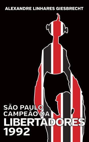 São Paulo campeão da Libertadores 1992 (Portuguese Edition) por Alexandre Giesbrecht