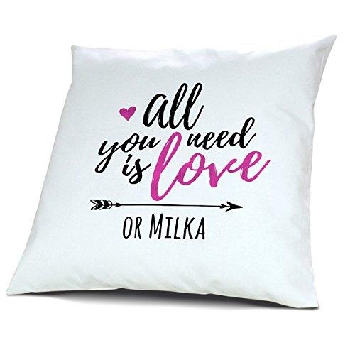 Kopfkissen mit Namen Milka - Motiv all you need is love or..., 40 cm, 100% Baumwolle, Kuschelkissen, Liebeskissen, Namenskissen, Geschenkidee