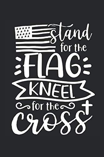 Stand for the Flag kneel for the Cross: Dot matrix notebook for the journal or diary for women and men -