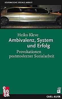 Ambivalenz, System und Erfolg: Provokationen postmoderner Sozialarbeit von [Kleve, Heiko]