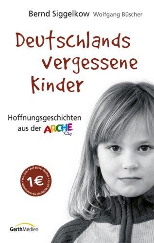 Gerth Medien Deutschlands vergessene Kinder: Hoffnungsgeschichten aus der Arche