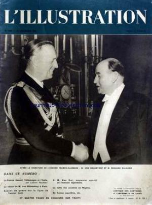 ILLUSTRATION (L') [No 4998] du 17/12/1938 - LA FRANCE DEVANT L'ALLEMAGNE ET L'ITALIE PAR NAUDEAU -LE SEJOUR DE VON RIBBENTROP A PARIS -EPAVES DE GUERRE SUR LA LIGNE DE L'ANCIEN FRONT -S.M. BAO DAI EMPEREUR SPORTIF DE L'ANNAM LEGENDAIRE -LE CULTE DES ANCETRES EN NIGERIA -EN SUISSE ARGENTINE -SIGANTURE DE L'ACCORD FRANCO - ALLEMAND / VON RIBBENTROP ET EDOUARD DALADIER