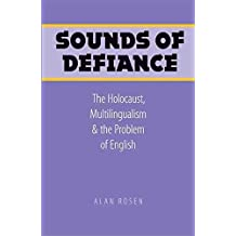 [Sounds of Defiance: The Holocaust, Multilingualism, and the Problem of English] (By: Alan Rosen) [published: February, 2009]