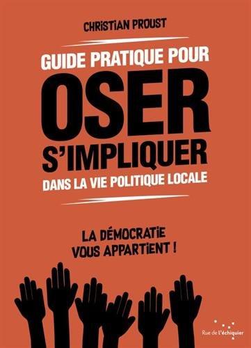 Guide pratique pour oser s'impliquer dans la vie politique locale