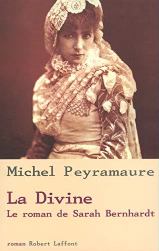 La Divine : Le Roman de Sarah Bernhardt par Michel Peyramaure