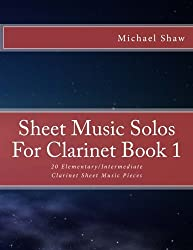 Sheet Music Solos For Clarinet Book 1: 20 Elementary/Intermediate Clarinet Sheet Music Pieces (Volume 1) by Michael Shaw (2015-10-12)