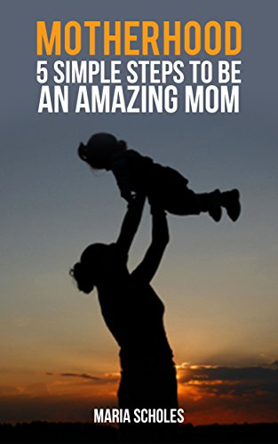 Motherhood: 5 Simple Steps To Be An Amazing Mom. (parenting, parenting books, motherhood, Motherhood books, how to be a good mom, parenting with love and logic, raising kids)