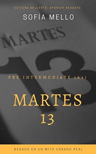 Spanish readers: Martes 13 (Pre intermediate A2): Based on a true urban legend por Sofía Mello